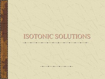 ISOTONIC SOLUTIONS. Isotonic Solutions Isotonic - having the same osmotic pressure as body fluids Hypotonic - osmotic pressure is lower than in the body.