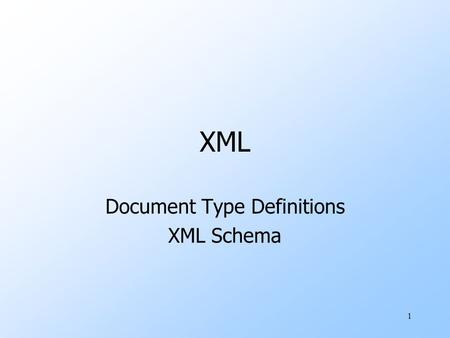 1 XML Document Type Definitions XML Schema. 2 Well-Formed and Valid XML uWell-Formed XML allows you to invent your own tags. uValid XML conforms to a.