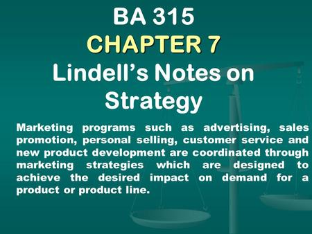 CHAPTER 7 BA 315 CHAPTER 7 Lindell's Notes on Strategy Marketing programs such as advertising, sales promotion, personal selling, customer service and.