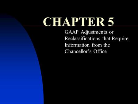 CHAPTER 5 GAAP Adjustments or Reclassifications that Require Information from the Chancellor's Office.
