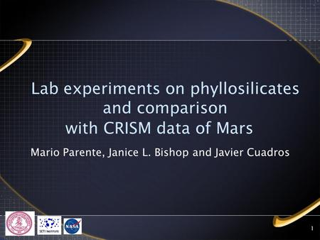 1 Lab experiments on phyllosilicates and comparison with CRISM data of Mars Mario Parente, Janice L. Bishop and Javier Cuadros.