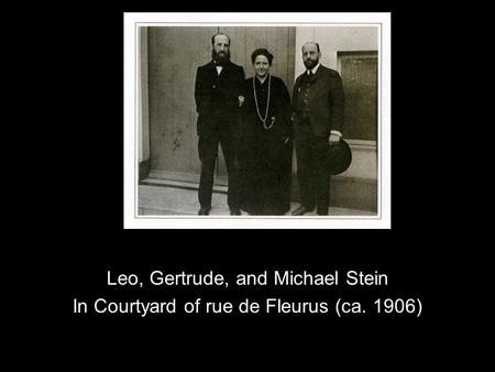 Leo, Gertrude, and Michael Stein In Courtyard of rue de Fleurus (ca. 1906)