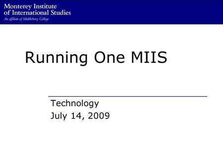 Running One MIIS Technology July 14, 2009. Information, Technology, Learning… … the Quiet Reorg.