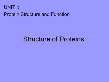 Structure of Proteins UNIT I: Protein Structure and Function.