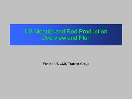 US Module and Rod Production Overview and Plan For the US CMS Tracker Group.