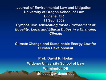 Journal of Environmental Law and Litigation University of Oregon School of Law Eugene, OR 11 Sep. 2009 Symposium: Advocating for an Environment of Equality: