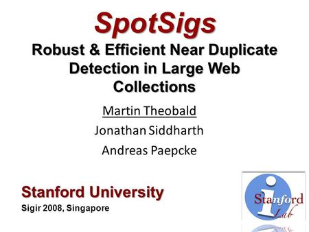 SpotSigs Robust & Efficient Near Duplicate Detection in Large Web Collections Martin Theobald Jonathan Siddharth Andreas Paepcke Stanford University Sigir.