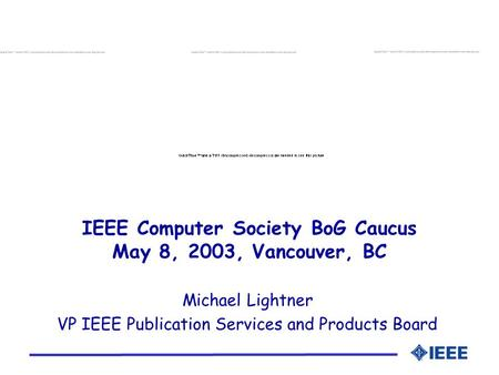 IEEE Computer Society BoG Caucus May 8, 2003, Vancouver, BC Michael Lightner VP IEEE Publication Services and Products Board.