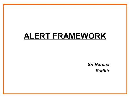 ALERT FRAMEWORK Sri Harsha Sudhir. INTRODUCTION A framework which continuously monitors data associated with a patient in a hospital and derives an inference.
