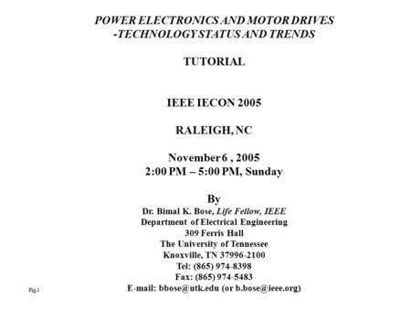 POWER ELECTRONICS AND MOTOR DRIVES -TECHNOLOGY STATUS AND TRENDS TUTORIAL IEEE IECON 2005 RALEIGH, NC November 6, 2005 2:00 PM – 5:00 PM, Sunday By Dr.