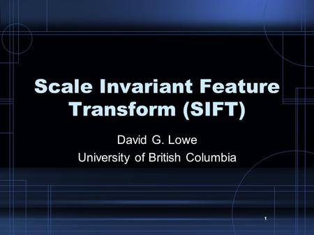 11 Scale Invariant Feature Transform (SIFT) David G. Lowe University of British Columbia.
