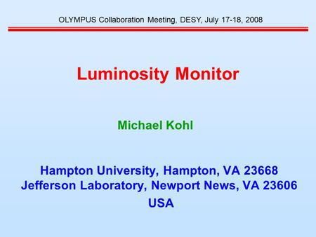 Luminosity Monitor Hampton University, Hampton, VA 23668 Jefferson Laboratory, Newport News, VA 23606 USA OLYMPUS Collaboration Meeting, DESY, July 17-18,