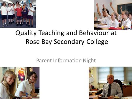 Quality Teaching and Behaviour at Rose Bay Secondary College Parent Information Night.