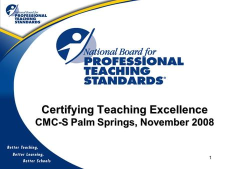1 Certifying Teaching Excellence CMC-S Palm Springs, November 2008.