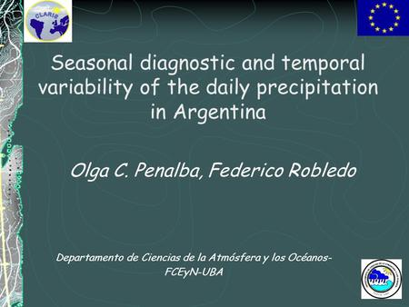 Seasonal diagnostic and temporal variability of the daily precipitation in Argentina Departamento de Ciencias de la Atmósfera y los Océanos- FCEyN-UBA.