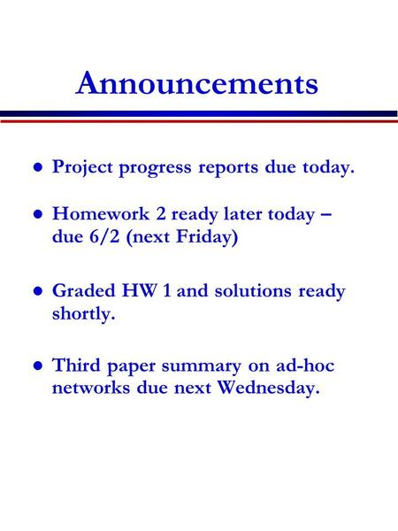 Announcements Project progress reports due today. Homework 2 ready later today – due 6/2 (next Friday) Graded HW 1 and solutions ready shortly. Third paper.