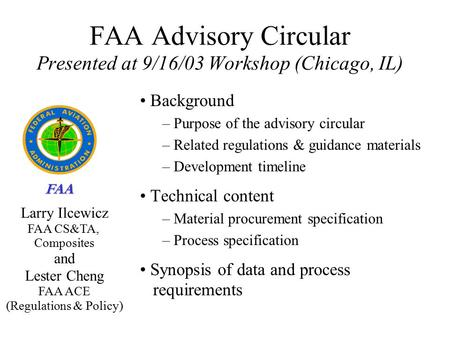 FAA FAA Advisory Circular Presented at 9/16/03 Workshop (Chicago, IL) Background – Purpose of the advisory circular – Related regulations & guidance materials.