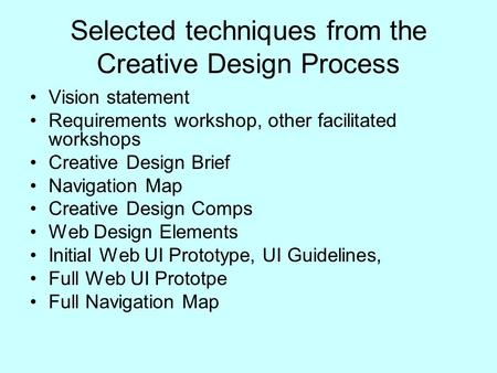 Selected techniques from the Creative Design Process Vision statement Requirements workshop, other facilitated workshops Creative Design Brief Navigation.