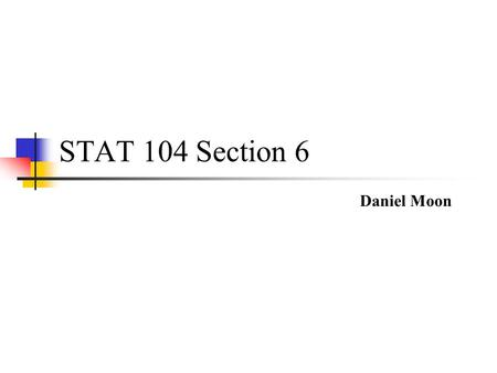 STAT 104 Section 6 Daniel Moon. Agenda Review Midterm 1 Practice Problems.