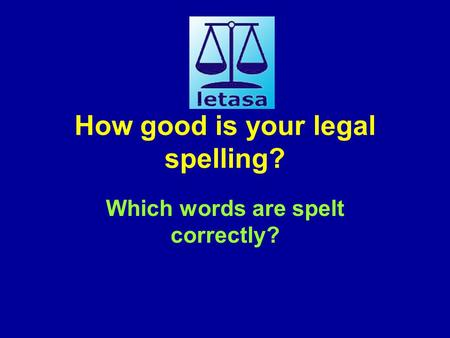 How good is your legal spelling? Which words are spelt correctly?