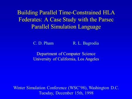 Building Parallel Time-Constrained HLA Federates: A Case Study with the Parsec Parallel Simulation Language Winter Simulation Conference (WSC'98), Washington.