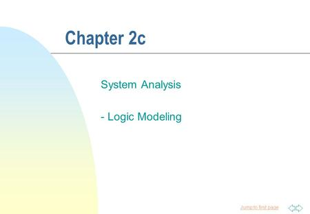Jump to first page Chapter 2c System Analysis - Logic Modeling.