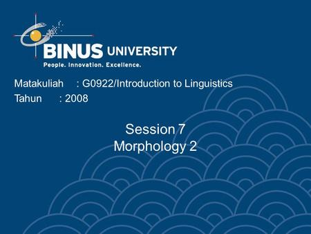 Matakuliah: G0922/Introduction to Linguistics Tahun: 2008 Session 7 Morphology 2.