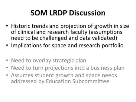 SOM LRDP Discussion Historic trends and projection of growth in size of clinical and research faculty (assumptions need to be challenged and data validated)