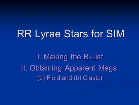 RR Lyrae Stars for SIM I. Making the B-List II. Obtaining Apparent Mags: (a) Field and (b) Cluster.