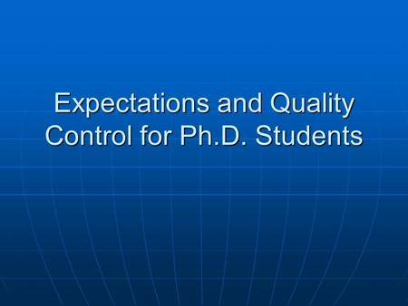 Expectations and Quality Control for Ph.D. Students.