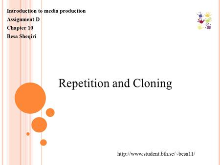Introduction to media production Assignment D Chapter 10 Besa Sheqiri  Repetition and Cloning.