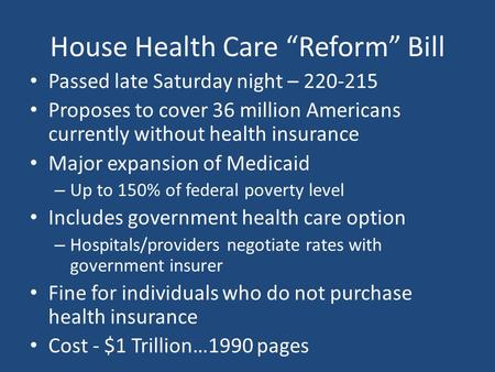 "House Health Care ""Reform"" Bill Passed late Saturday night – 220-215 Proposes to cover 36 million Americans currently without health insurance Major expansion."