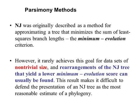 NJ was originally described as a method for approximating a tree that minimizes the sum of least- squares branch lengths – the minimum – evolution criterion.