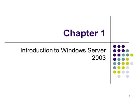 1 Chapter 1 Introduction to Windows Server 2003. 2 Two main goals for Net Admin Make network resources available to users Files, folders, printers, etc.