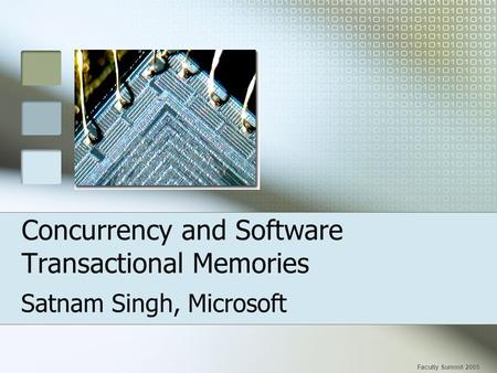 Concurrency and Software Transactional Memories Satnam Singh, Microsoft Faculty Summit 2005.