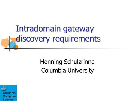 Intradomain gateway discovery requirements Henning Schulzrinne Columbia University.