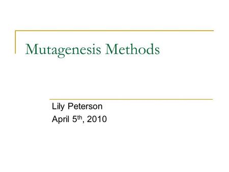 Mutagenesis Methods Lily Peterson April 5 th, 2010.