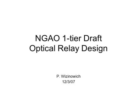 NGAO 1-tier Draft Optical Relay Design P. Wizinowich 12/3/07.