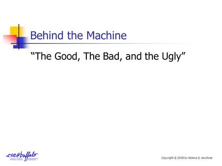 "Behind the Machine ""The Good, The Bad, and the Ugly"" Copyright © 2008 by Helene G. Kershner."