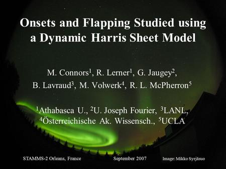Onsets and Flapping Studied using a Dynamic Harris Sheet Model M. Connors 1, R. Lerner 1, G. Jaugey 2, B. Lavraud 3, M. Volwerk 4, R. L. McPherron 5 1.