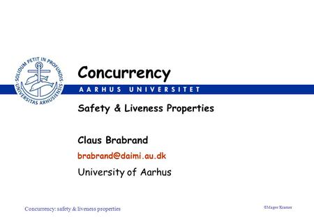 Concurrency: safety & liveness properties ©Magee/Kramer Claus Brabrand University of Aarhus Safety & Liveness Properties Concurrency.