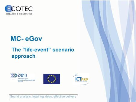 "The ""life-event"" scenario approach MC- eGov. Why choose this approach? The study is multi-dimensional: requires an innovative approach Needs of disadvantaged."