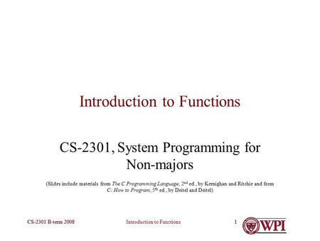 Introduction to FunctionsCS-2301 B-term 20081 1 Introduction to Functions CS-2301, System Programming for Non-majors (Slides include materials from The.