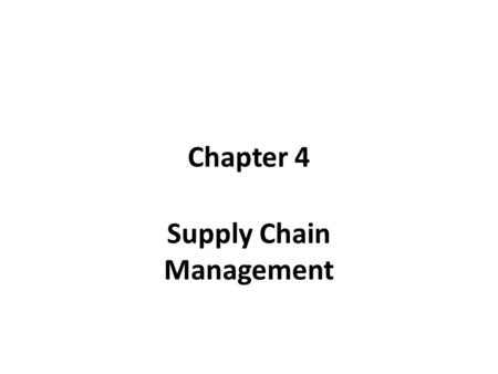 Chapter 4 Supply Chain Management. Supply Chain A supply chain is the network of all the activities involved in delivering a finished product/service.