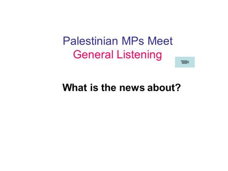 What is the news about? Palestinian MPs Meet General Listening.