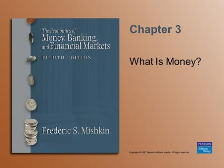 Chapter 3 What Is Money?. Copyright © 2007 Pearson Addison-Wesley. All rights reserved. 3-2 Meaning of Money Money (money supply)—anything that is generally.