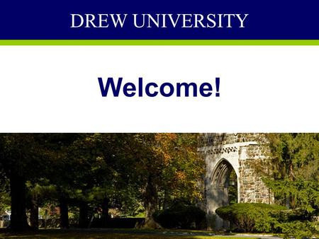 DREW UNIVERSITY Welcome!. DREW UNIVERSITY Private Liberal Arts Institution 1700 Undergraduate Students Located in Madison, NJ Local to Fairleigh Dickinson.