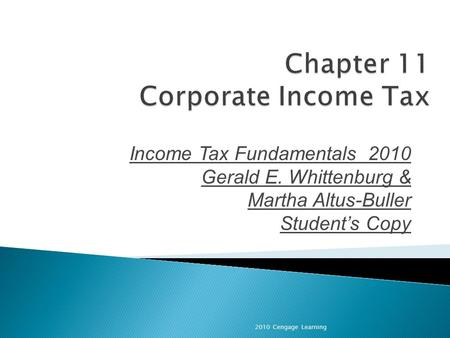 Income Tax Fundamentals 2010 Gerald E. Whittenburg & Martha Altus-Buller Student's Copy 2010 Cengage Learning.