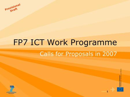 1 FP7 ICT Work Programme Calls for Proposals in 2007 Provisional Draft.