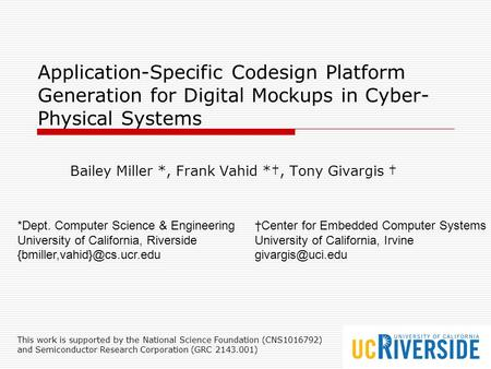 Application-Specific Codesign Platform Generation for Digital Mockups in Cyber- Physical Systems Bailey Miller *, Frank Vahid *†, Tony Givargis † *Dept.